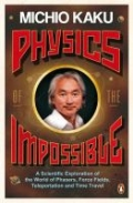 Physics of the Impossible - A Scientific Exploration of the World of Phasers, Force Fields, Teleportation, and Time Travel