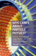 Who Cares about Particle Physics? - Making Sense of the Higgs Boson, Large Hadron Collider, and CERN