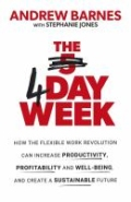 The 4 Day Week - How the Flexible Work Revolution Can Increase Productivity, Profitability and Wellbeing, and Help Create a Sustainable Future
