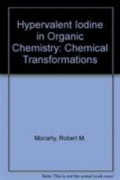 Hypervalent Iodine in Organic Chemistry - Chemical Transformations