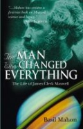 The Man Who Changed Everything - The Life of James Clerk Maxwell