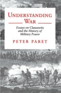 miniaturebillede af omslaget til Understanding War - Essays on Clausewitz and the History of Military Power