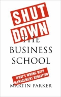 miniaturebillede af omslaget til Shut down the Business School - An Insider's Account of What's Wrong with Management Education