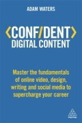 Confident Digital Content - Master the Fundamentals of Online Video, Design, Writing and Social Media to Supercharge Your Career