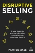 Disruptive Selling - A New Strategic Approach to Sales, Marketing and Customer Service