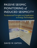 Passive Seismic Monitoring of Induced Seismicity - Fundamental Principles and Application to Energy Technologies