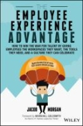 miniaturebillede af omslaget til The Employee Experience Advantage - How to Win the War for Talent by Giving Employees the Workspaces They Want, the Tools They Need, and a Culture They Can Celebrate