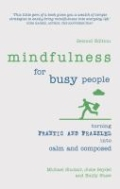 miniaturebillede af omslaget til Mindfulness for Busy People - Turning from Frantic and Frazzled into Calm and Composed, 2. udgave