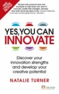 Yes, You Can Innovate - Discover Your Innovation Strengths and Develop Your Creative Potential