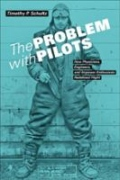 miniaturebillede af omslaget til The Problem with Pilots - How Physicians, Engineers, and Airpower Enthusiasts Redefined Flight
