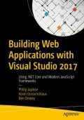 Building Web Applications with Visual Studio 2017 - Using . NET Core and Modern JavaScript Frameworks