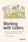 miniaturebillede af omslaget til Working with Coders - A Guide to Software Development for the Perplexed Non-Techie, 1. udgave