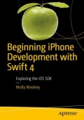 Beginning IPhone Development with Swift 4 - Exploring the IOS SDK