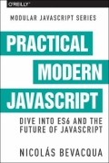 Practical Modern JavaScript - Dive into ES6 and the future of JavaScript