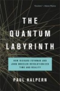 miniaturebillede af omslaget til The Quantum Labyrinth - How Richard Feynman and John Wheeler Revolutionized Time and Reality