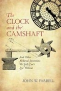 The Clock and the Camshaft - And Other Medieval Inventions We Still Can't Live Without
