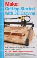 Getting Started with 3D Carving - Using Easel, X-Carve, and Carvey to Make Things with Acrylic, Wood, Metal, and More, 1. udgave
