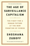 The Age of Surveillance Capitalism - The Fight for a Human Future at the New Frontier of Power