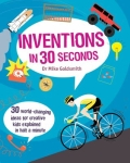 Inventions in 30 Seconds - 30 World-Changing Ideas for Innovative Kids Explained in Half a Minute