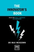 The Innovator's Book - Rules for Rebels, Mavericks and Innovators