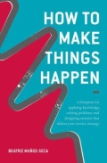 How to Make Things Happen - A Blueprint for Applying Knowledge, Solving Problems and Designing Systems That Deliver Your Service Strategy