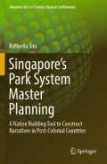Singapore's Park System Master Planning - A Nation Building Tool to Construct Narratives in Post-Colonial Countries
